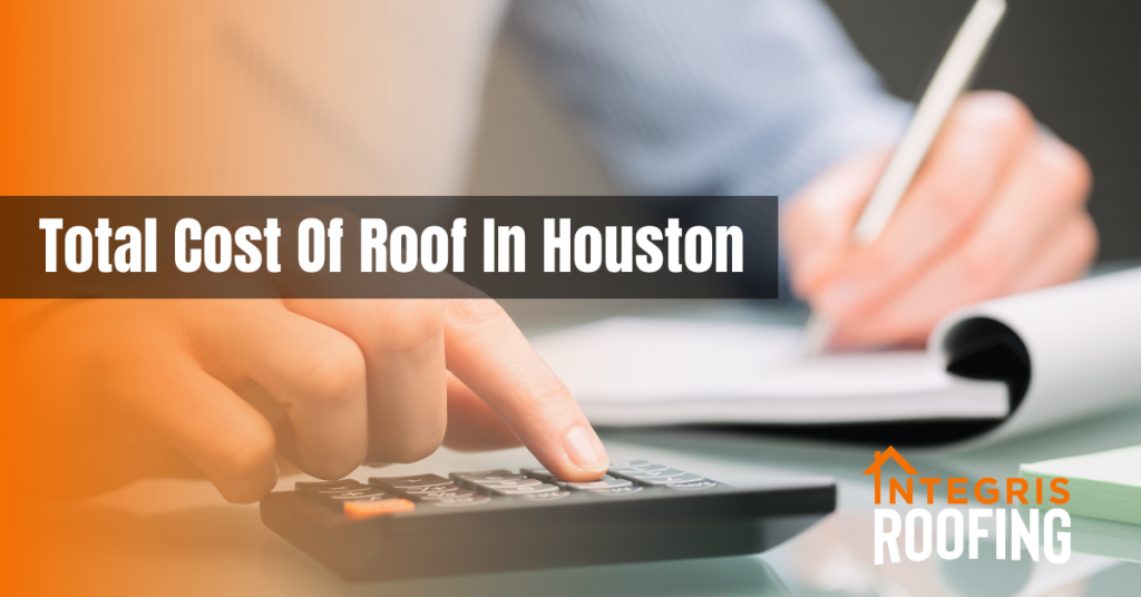 Total Cost Of Roof In Houston