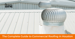 The Complete Guide to Commercial Roofing in Houston