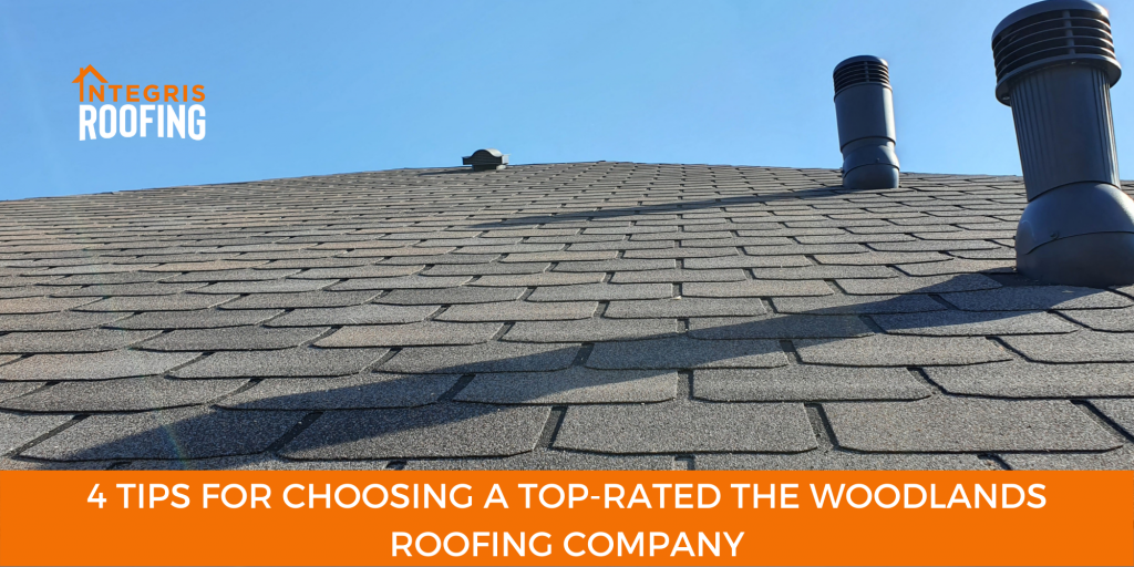 4 Tips for Choosing a Top-Rated The Woodlands Roofing Company