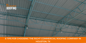 6 Tips for Choosing the Right Commercial Roofing Company in Houston, TX