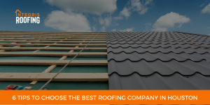 6 Tips to Choose the Best Roofing Company in Houston